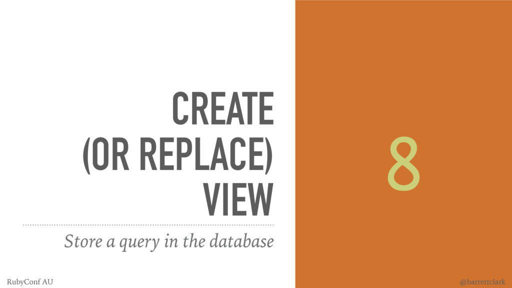 CREATE (OR REPLACE) VIEW Store a query in the d...