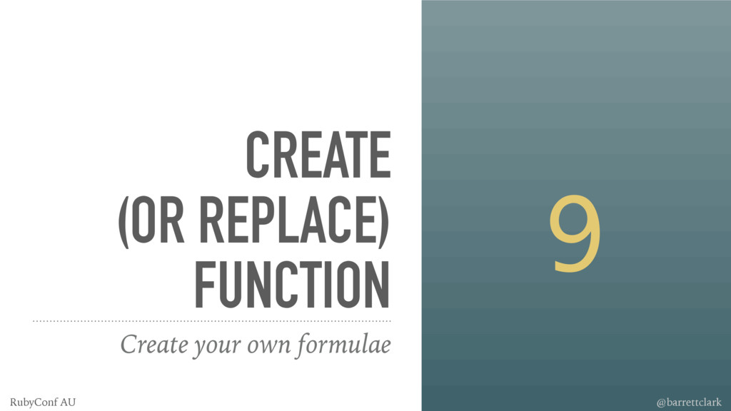 CREATE (OR REPLACE) FUNCTION Create your own fo...