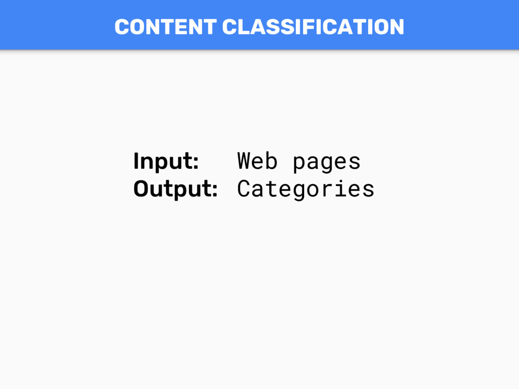 CONTENT CLASSIFICATION Input: Web pages Output:...