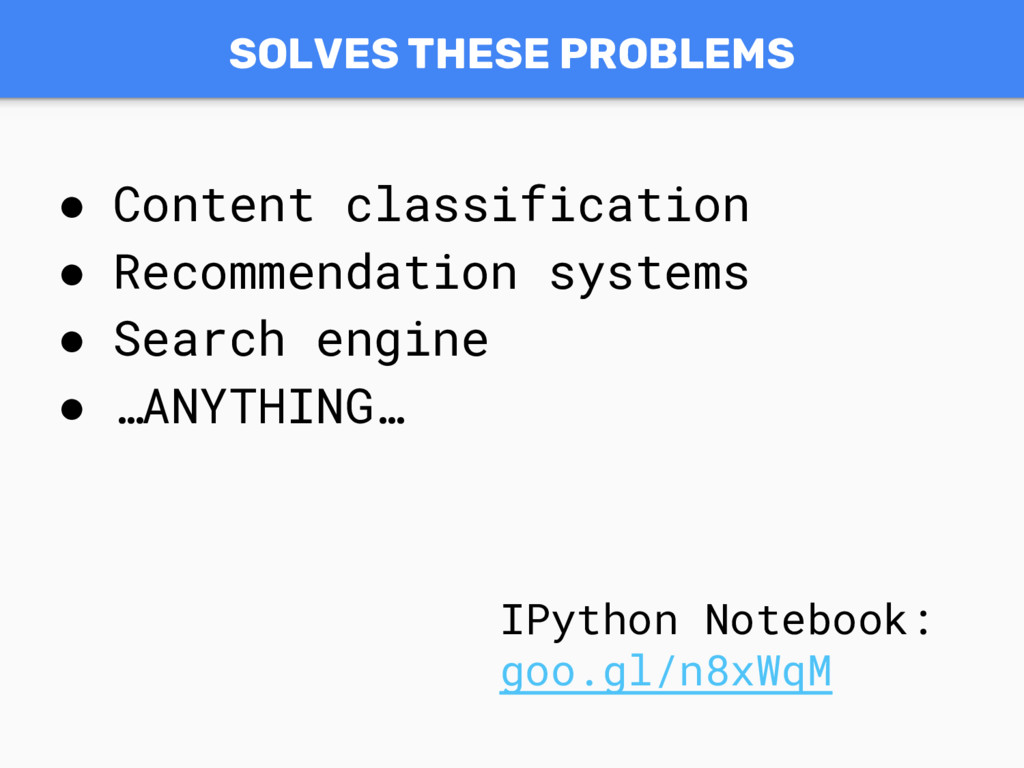 SOLVES THESE PROBLEMS ● Content classification ...