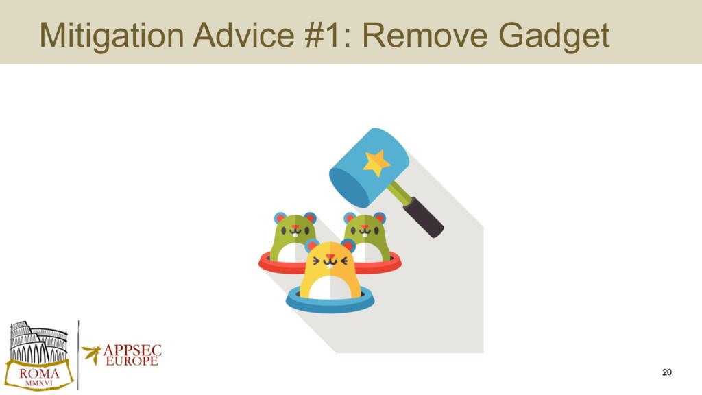 Mitigation Advice #1: Remove Gadget 20