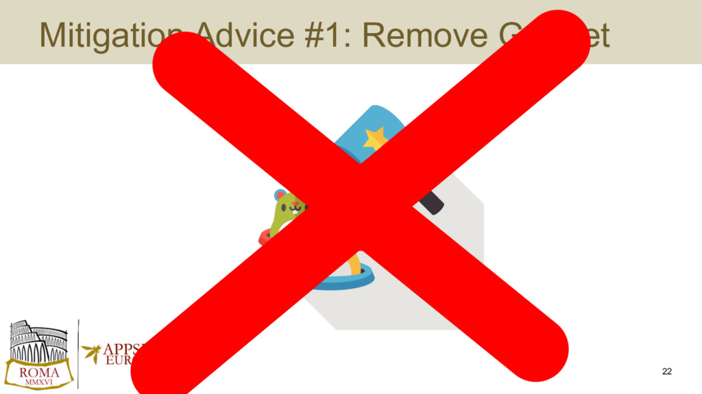 Mitigation Advice #1: Remove Gadget 22