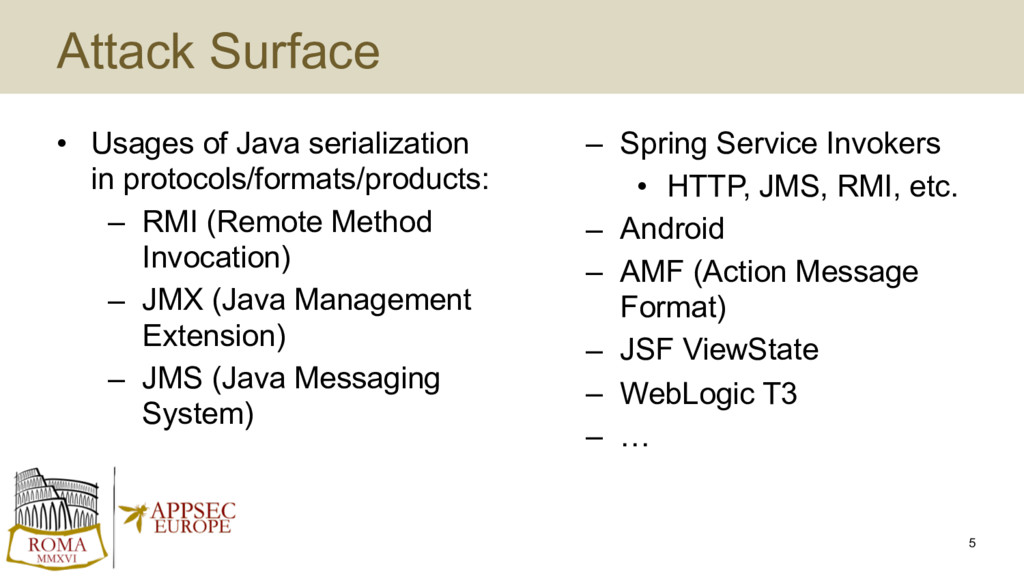 Attack Surface • Usages of Java serialization i...
