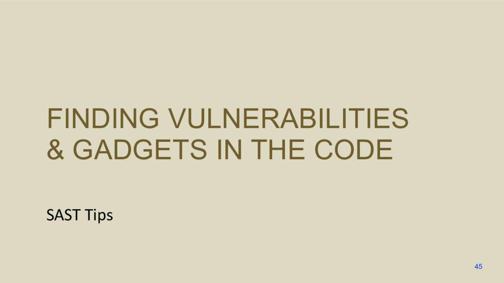FINDING VULNERABILITIES & GADGETS IN THE CODE S...