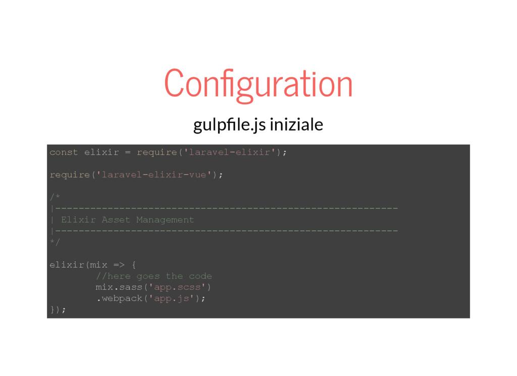 Con guration gulp le.js iniziale const elixir =...