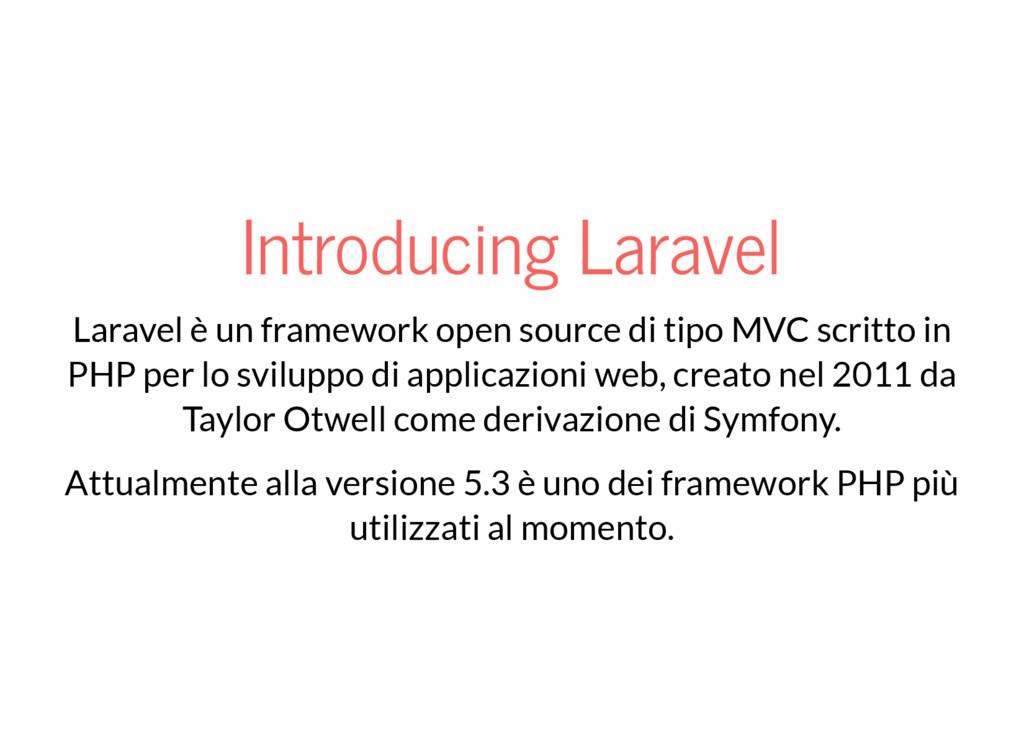 Introducing Laravel Laravel è un framework open...