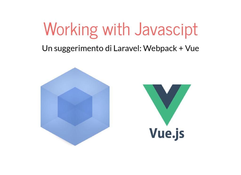 Working with Javascipt Un suggerimento di Larav...