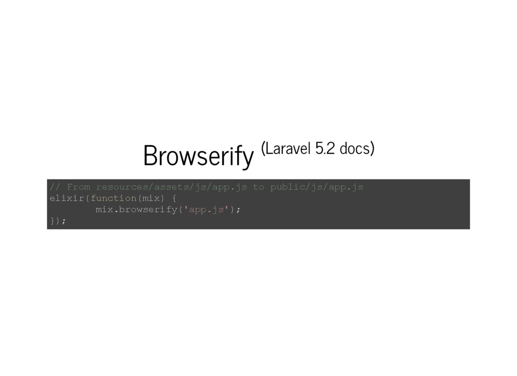 Browserify (Laravel 5.2 docs) // From resources...