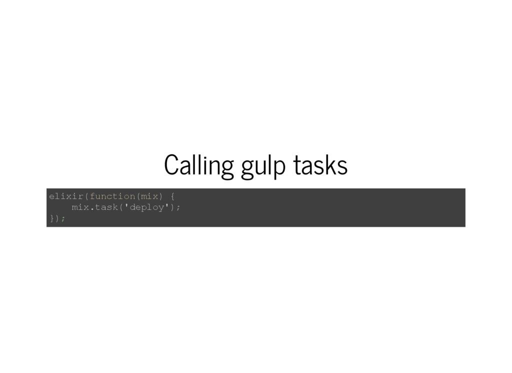 Calling gulp tasks elixir(function(mix) { mix.t...