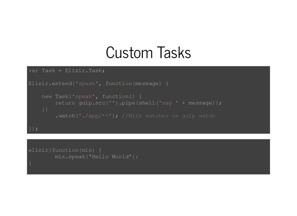 Custom Tasks var Task = Elixir.Task; Elixir.ext...