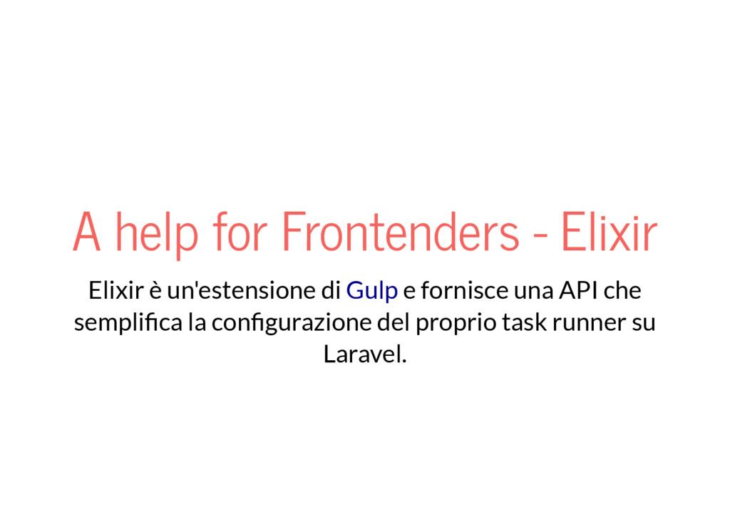 A help for Frontenders - Elixir Elixir è un'est...