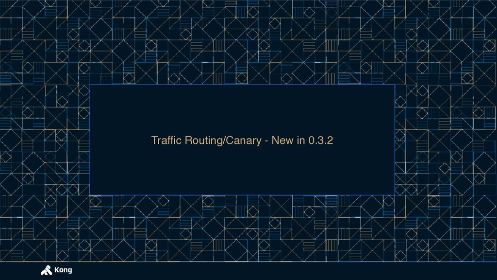 Traffic Routing/Canary - New in 0.3.2