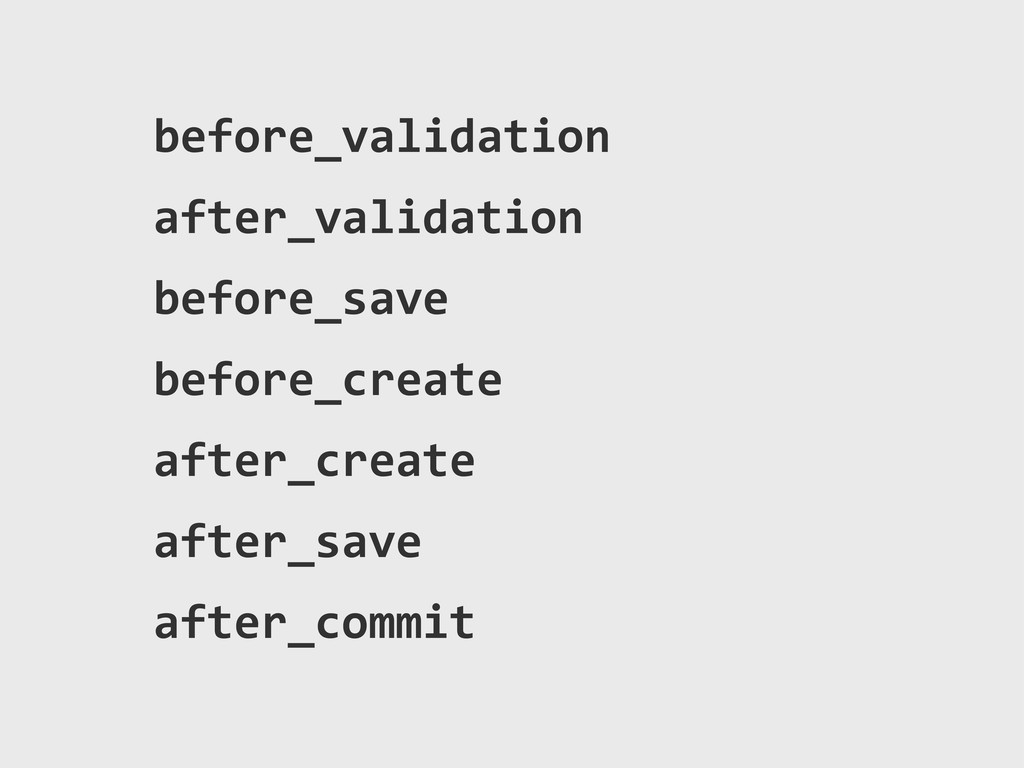 before_validation after_validation before_save ...