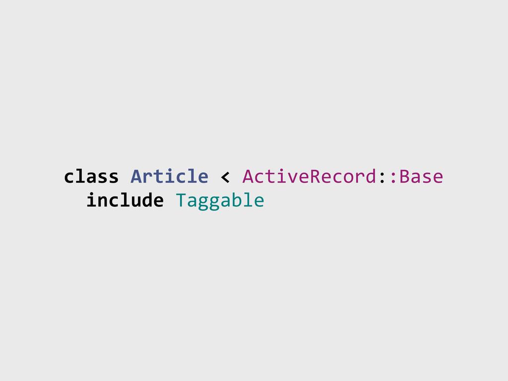 class)Article)<)ActiveRecord::Base ))include)Ta...