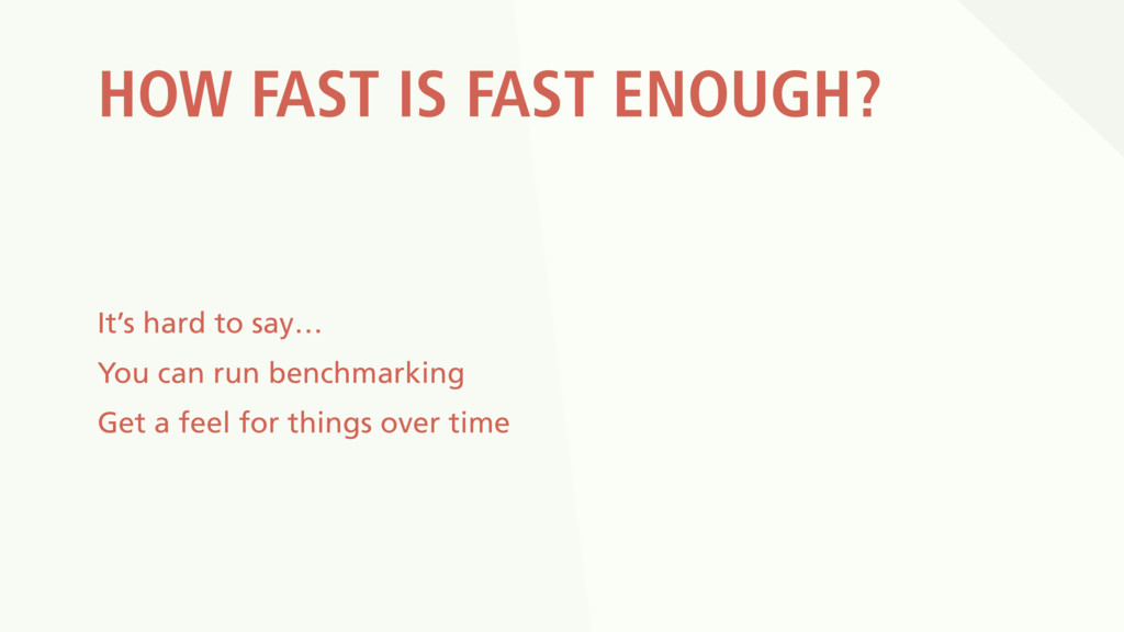 HOW FAST IS FAST ENOUGH? It's hard to say… You ...