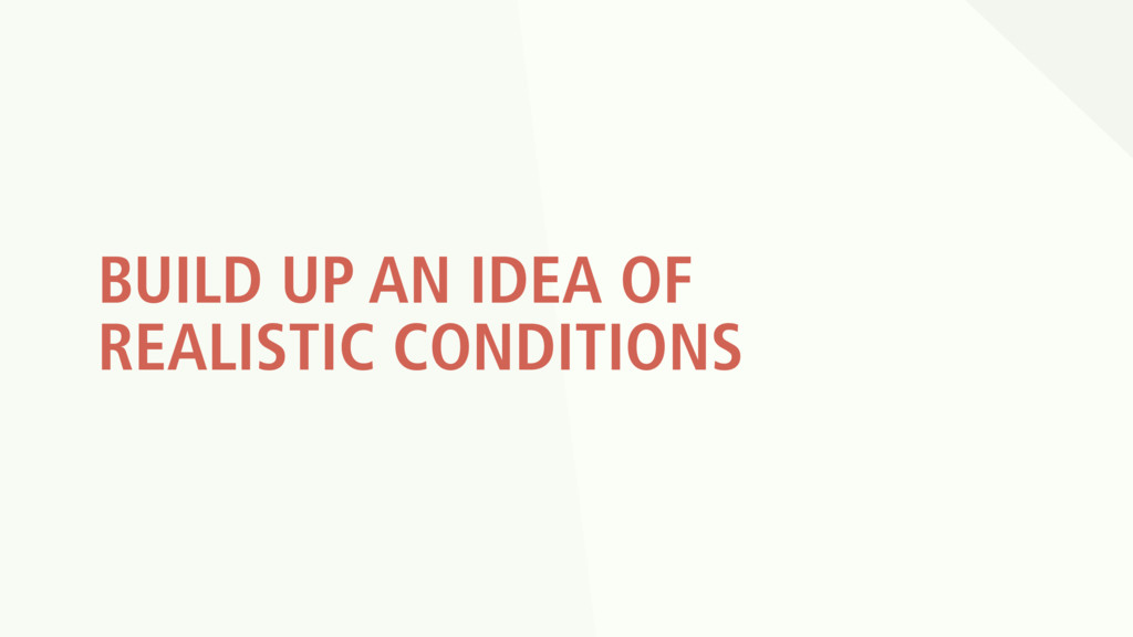 BUILD UP AN IDEA OF REALISTIC CONDITIONS