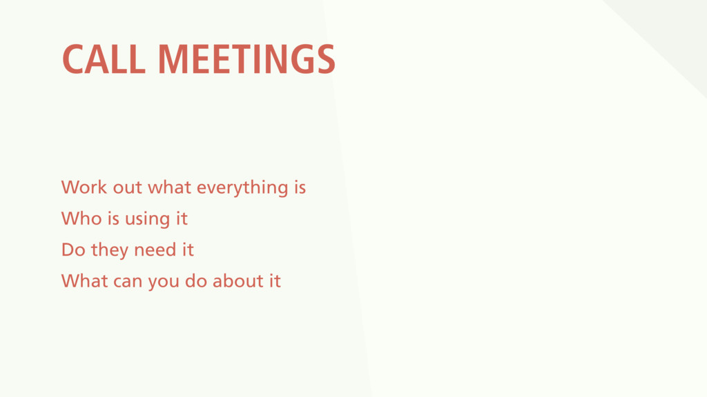 CALL MEETINGS Work out what everything is Who i...