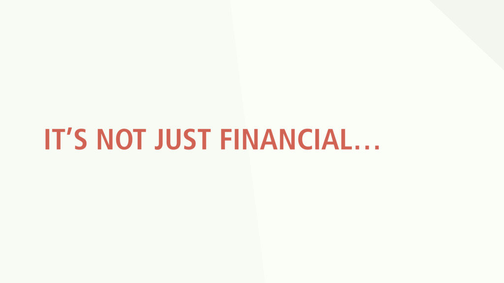IT'S NOT JUST FINANCIAL…