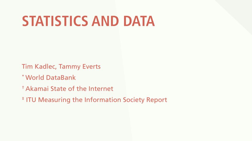 STATISTICS AND DATA Tim Kadlec, Tammy Everts * ...