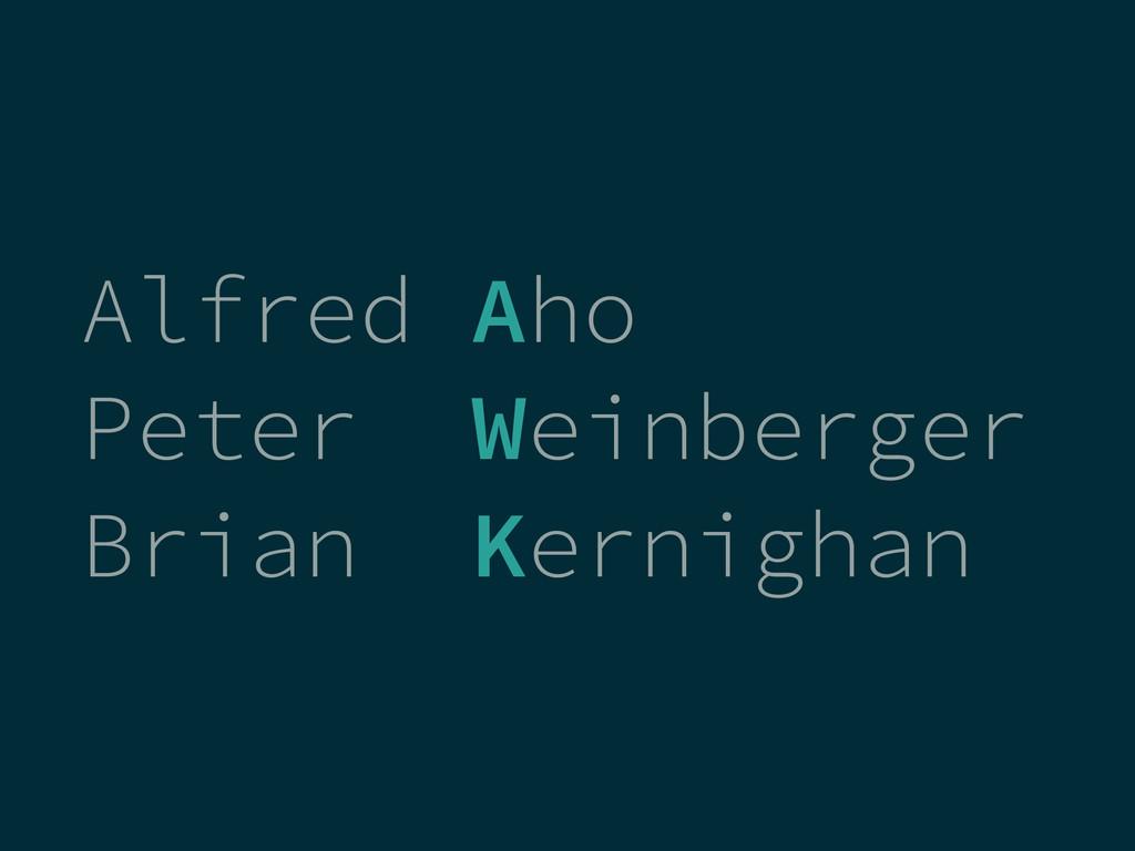 Alfred Aho Peter Weinberger Brian Kernighan