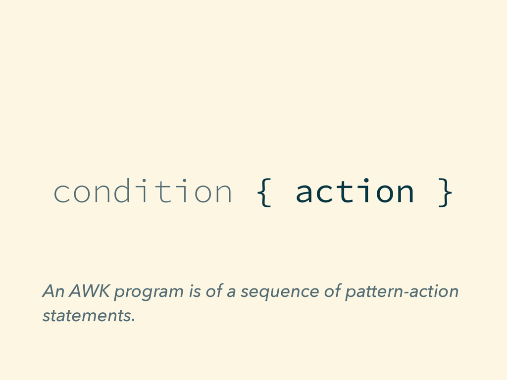 condition { action } An AWK program is of a seq...