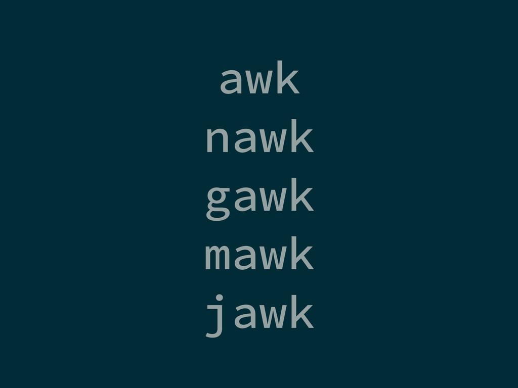 awk nawk gawk mawk jawk