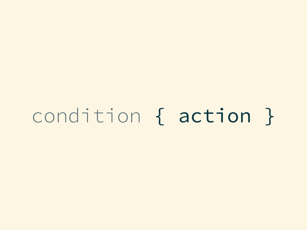 { action } condition