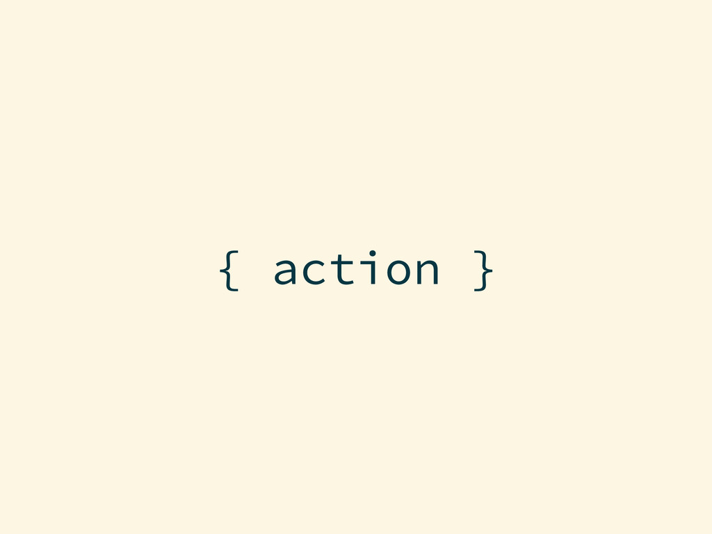 { action }