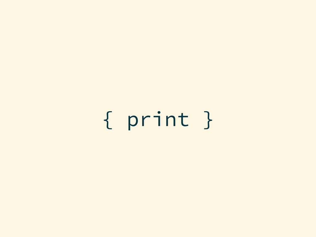 { print }