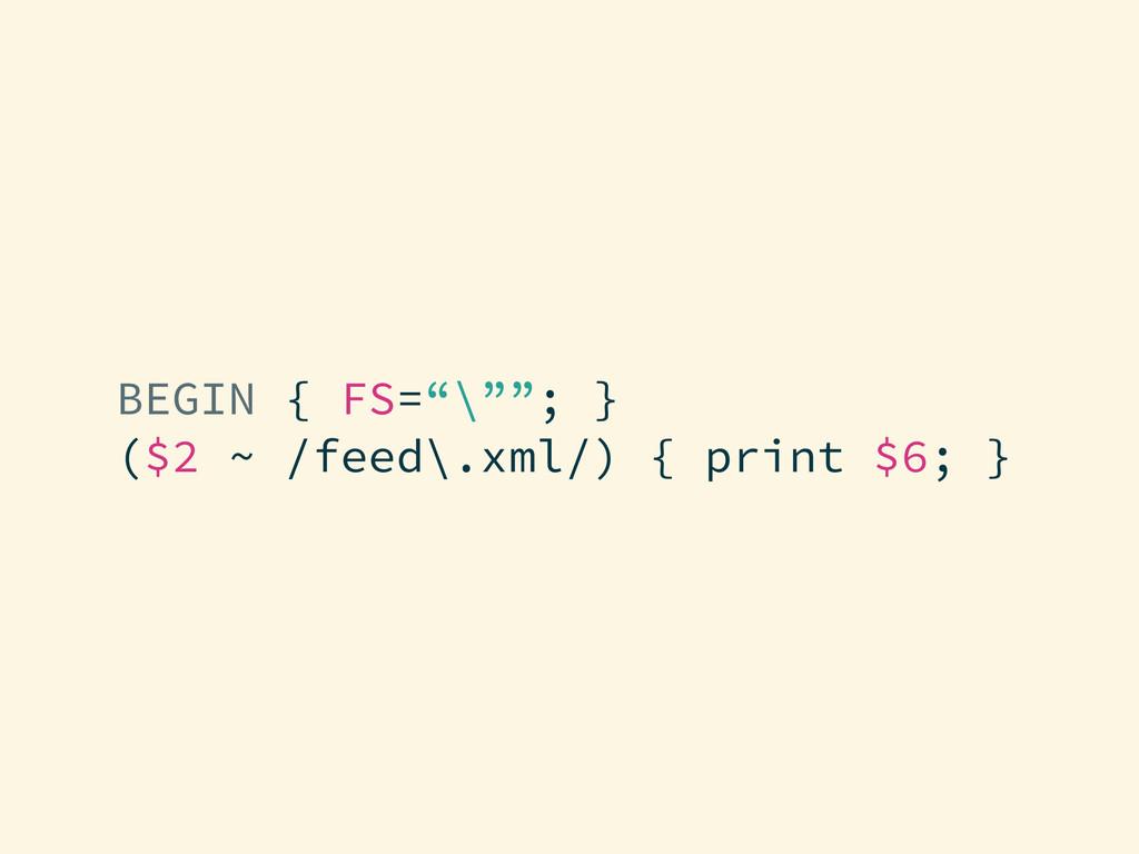 """BEGIN { FS=""""\""""""""; } ($2 ~ /feed\.xml/) { print $..."""