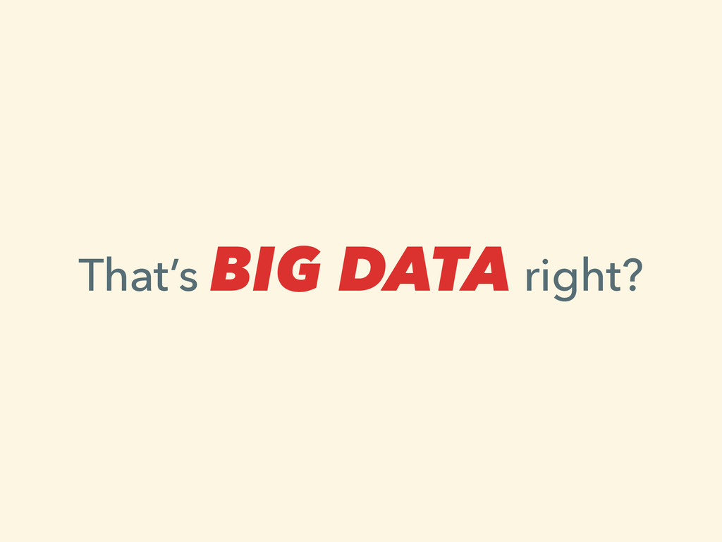 That's BIG DATA right?