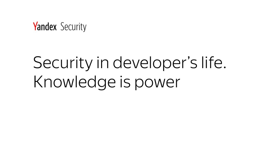 Security in developer's life. Knowledge is powe...