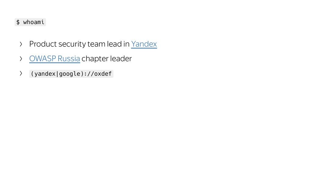 $ whoami Product security team lead in Yandex O...