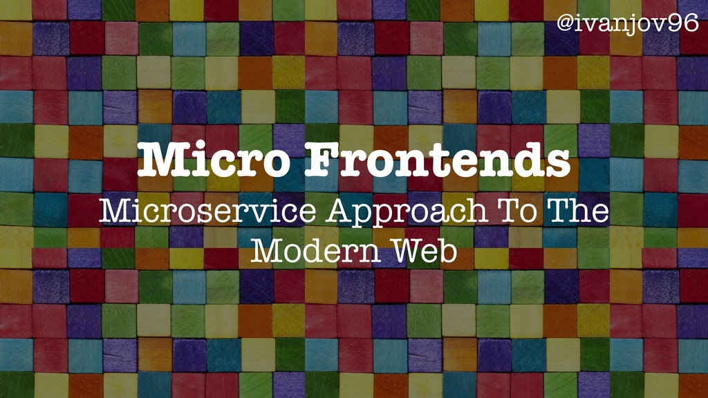 Micro Frontends Microservice Approach To The Mo...