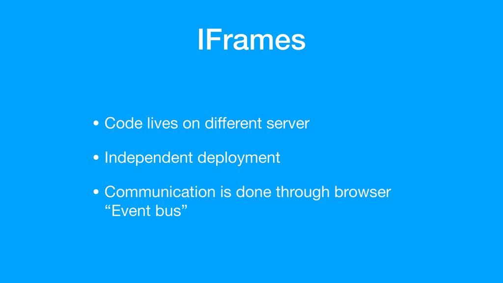 IFrames • Code lives on different server  • Inde...