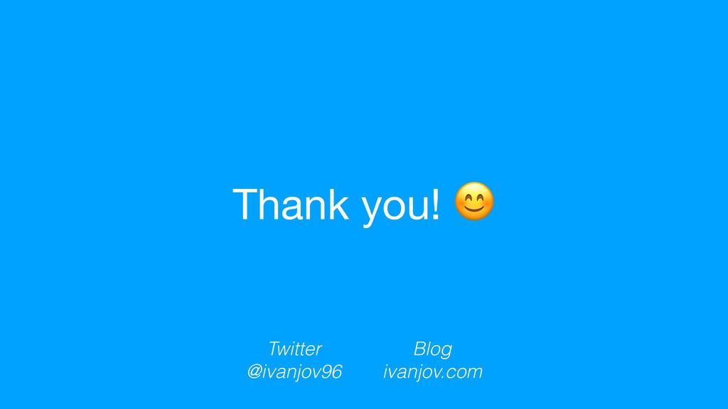 Thank you!  Blog ivanjov.com Twitter @ivanjov96