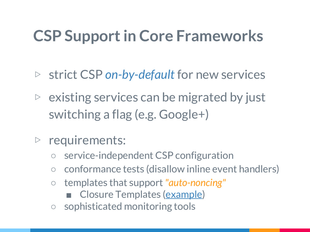 ▷ strict CSP on-by-default for new services ▷ e...