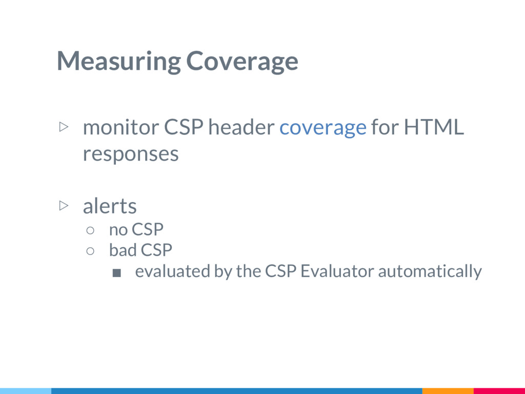 Measuring Coverage ▷ monitor CSP header coverag...