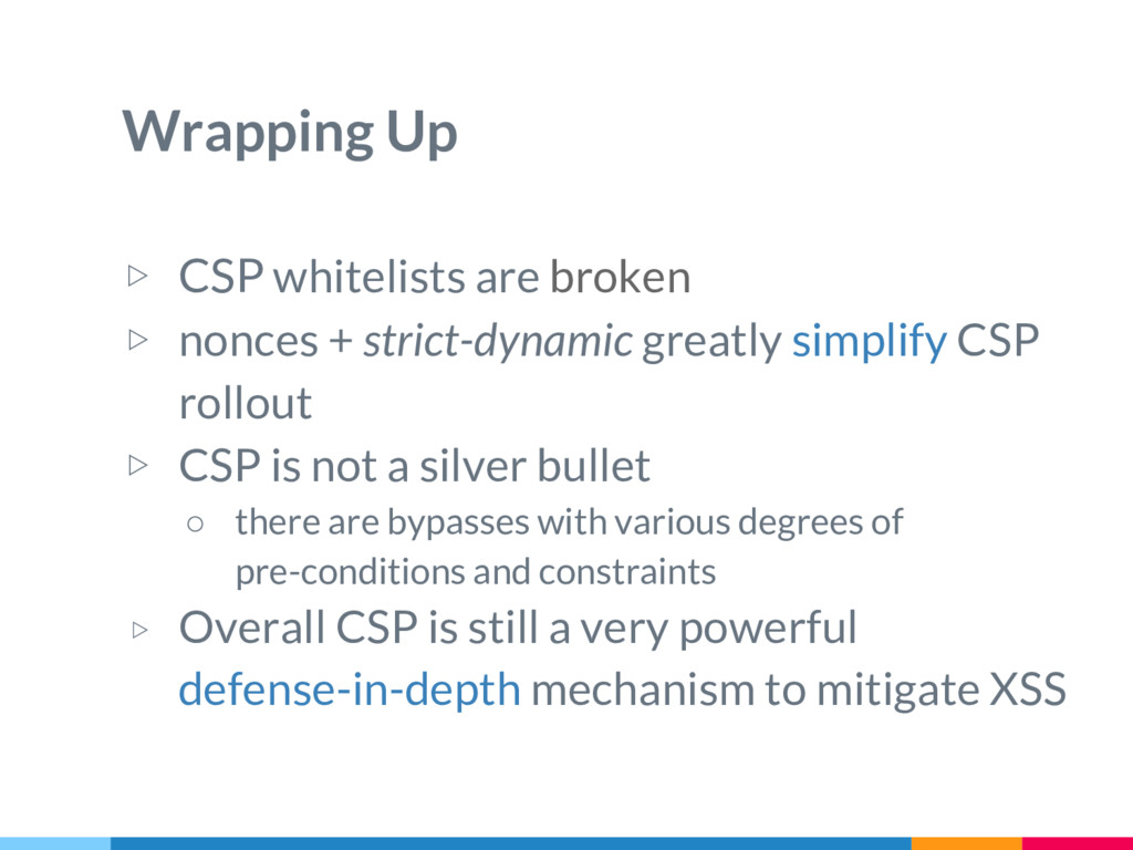 Wrapping Up ▷ CSP whitelists are broken ▷ nonce...