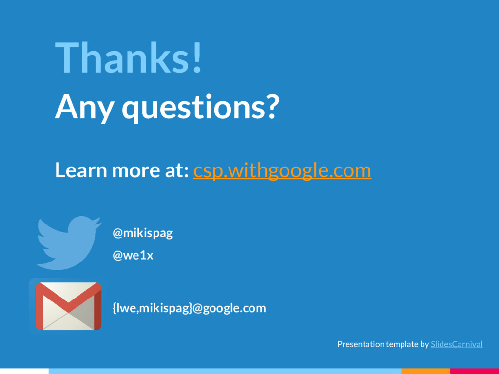 Thanks! Any questions? Learn more at: csp.withg...
