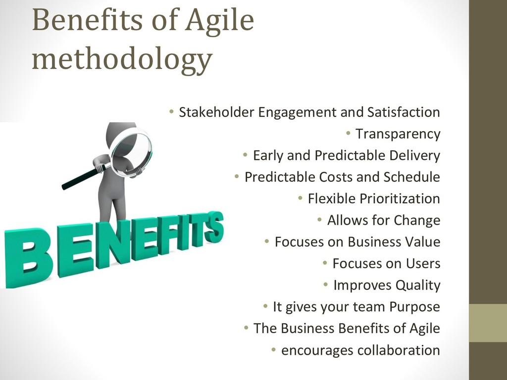 Benefits of Agile methodology • Stakeholder Eng...