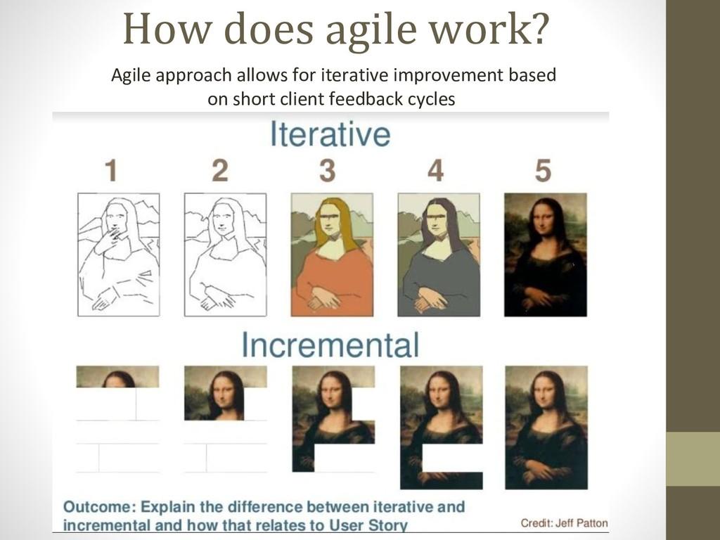 How does agile work? Agile approach allows for ...