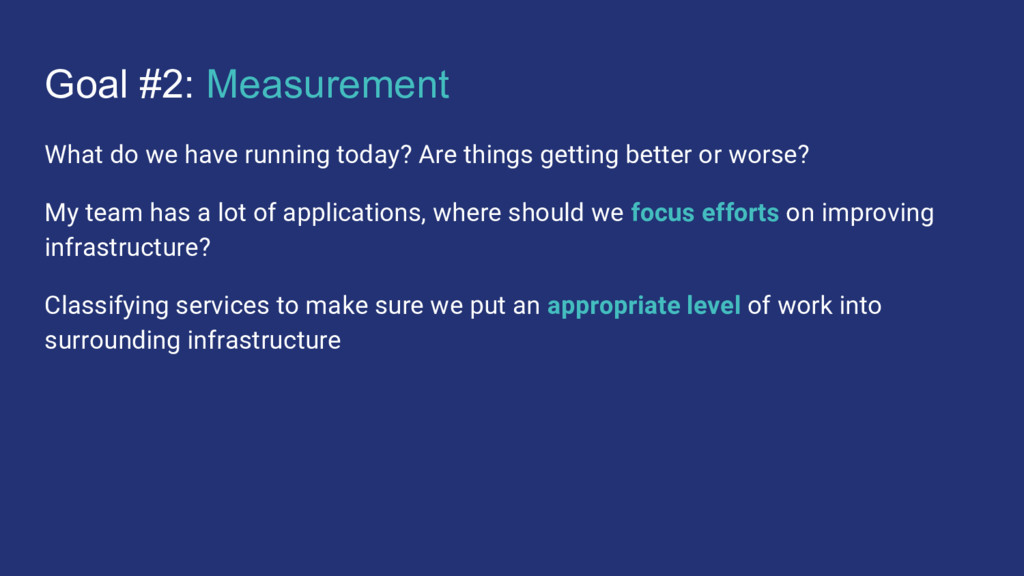 Goal #2: Measurement What do we have running to...