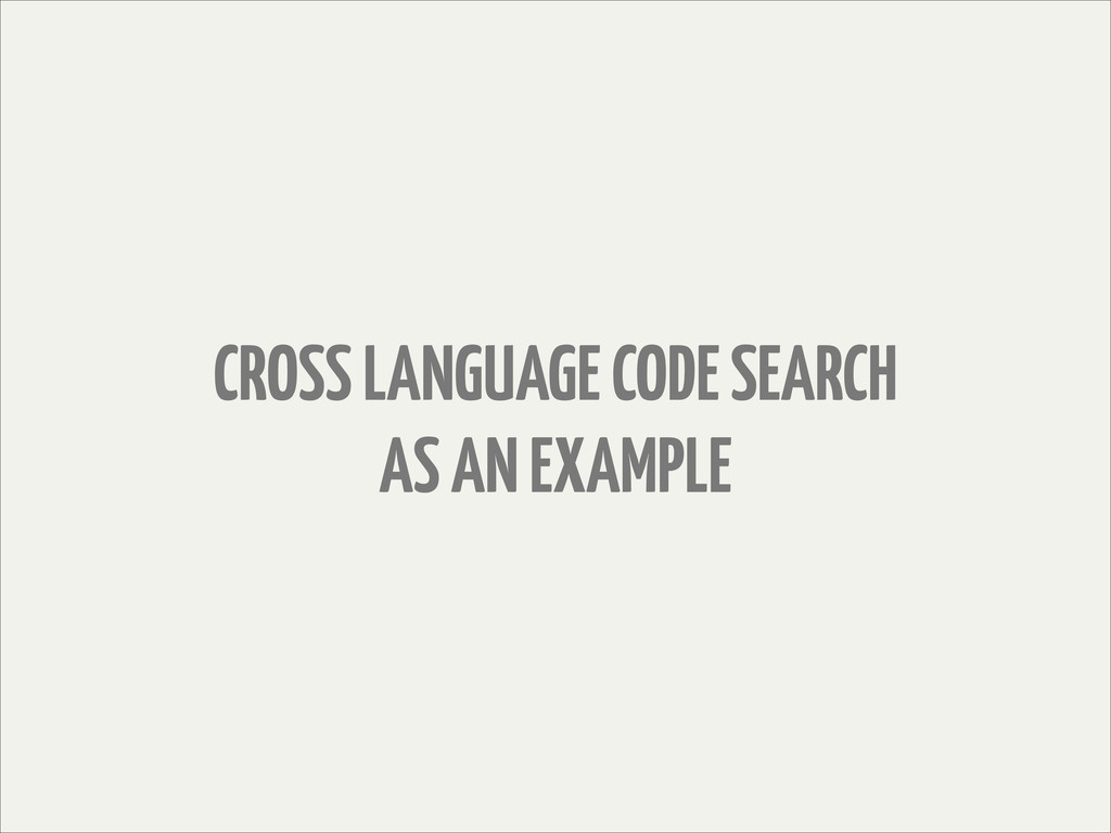 CROSS LANGUAGE CODE SEARCH AS AN EXAMPLE