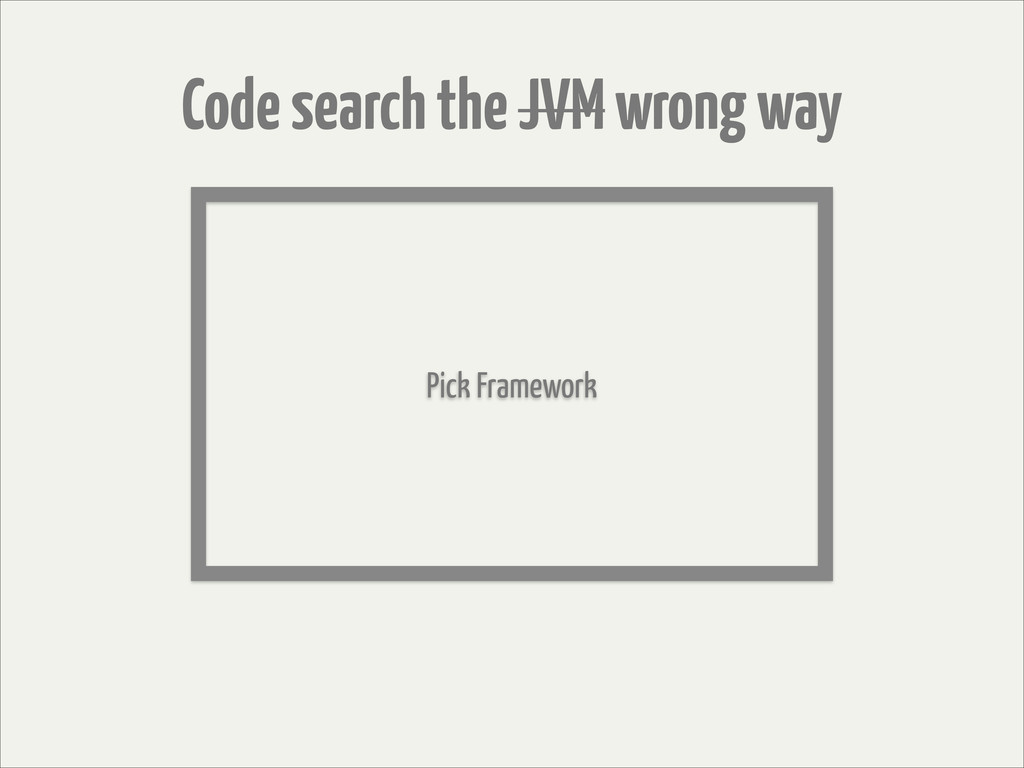 Code search the JVM wrong way Pick Framework