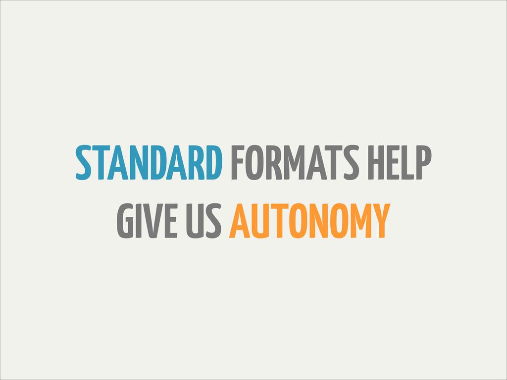 STANDARD FORMATS HELP GIVE US AUTONOMY