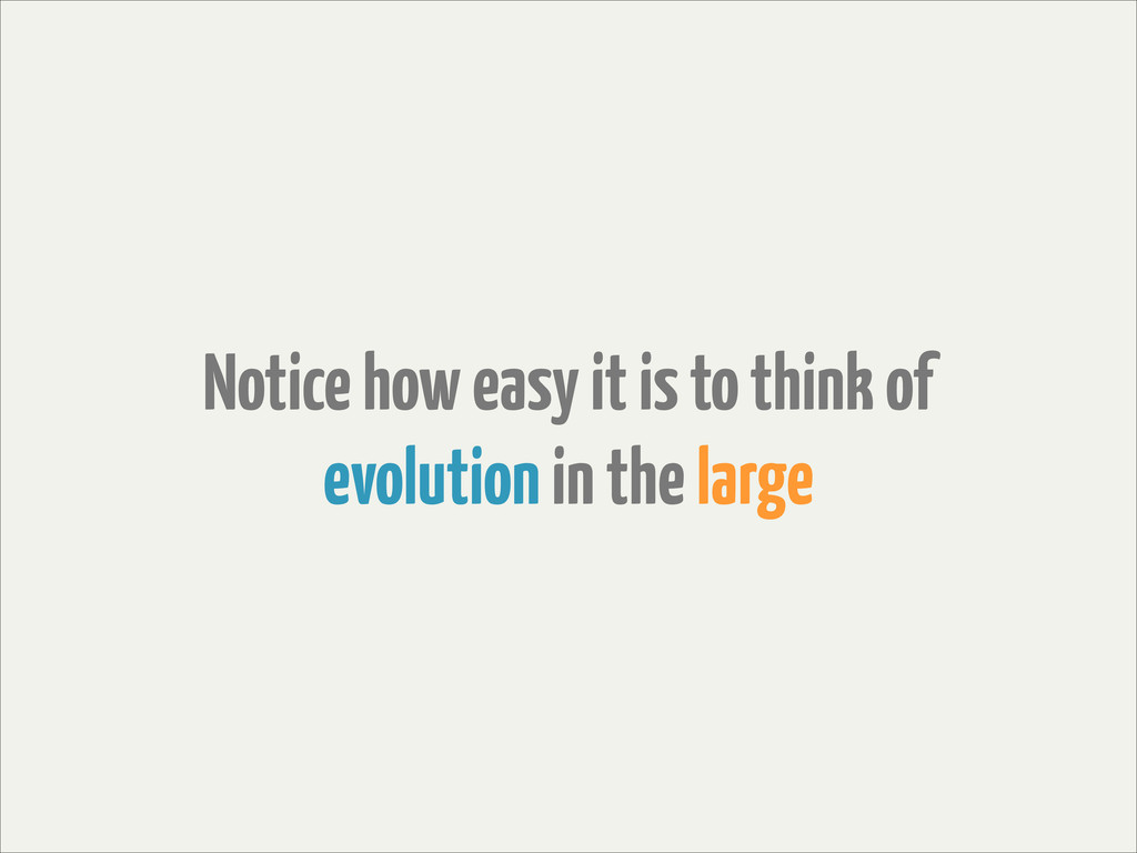 Notice how easy it is to think of evolution in ...