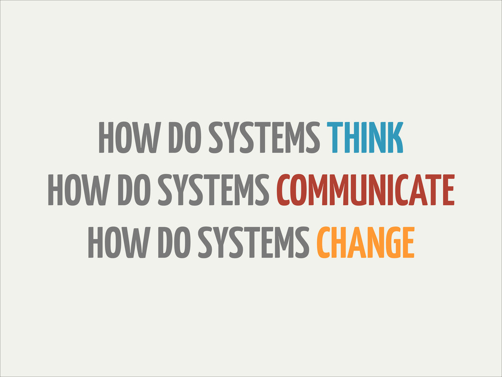 HOW DO SYSTEMS THINK HOW DO SYSTEMS COMMUNICATE...