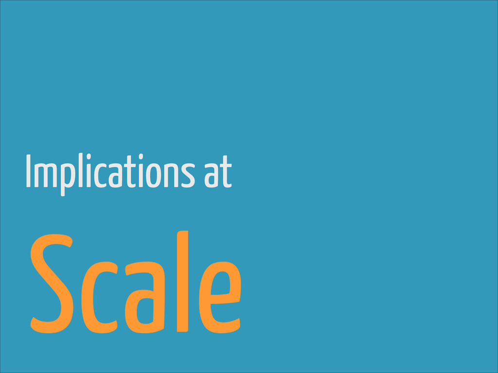 Implications at Scale
