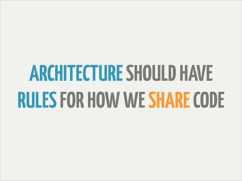 ARCHITECTURE SHOULD HAVE RULES FOR HOW WE SHARE...
